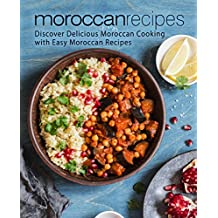 Moroccan Recipes: Discover Delicious Moroccan Cooking with Easy Moroccan Recipes