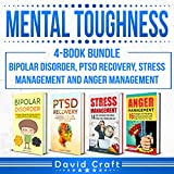 Mental Toughness: 4-Book Bundle - Bipolar Disorder, PTSD Recovery, Stress Management and Anger Management