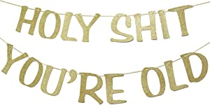 Holy Shit You're Old Banner Gold Glitter for 30th 40th 50h 60th 70th 80th 90th Funny Birthday Banner Sign Bunting Party Decor Photo Booth Props