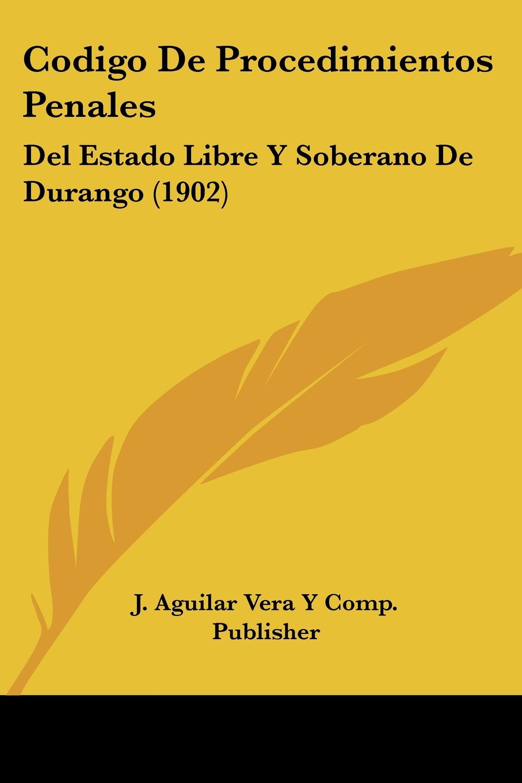 Download Codigo De Procedimientos Penales: Del Estado Libre Y Soberano De Durango (1902) (Spanish Edition) ebook