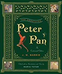 The Annotated Peter Pan: Centennial Edition (Annotated Books) by Barrie, J. M., Tatar, Maria (2011) Hardcover