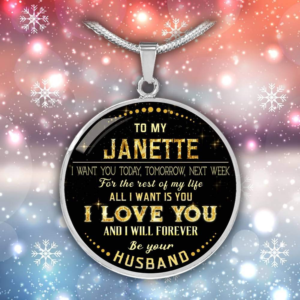 to My Janette I Want You Today Funny Necklace Valentines Gifts for Her Tomorrow Next Week for The Rest of Life All I Want is You I Love You and I Will Forever Be Your Husband