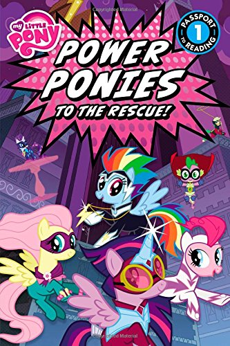 My Little Pony: Power Ponies to the Rescue! (Passport to Reading Level 1) -