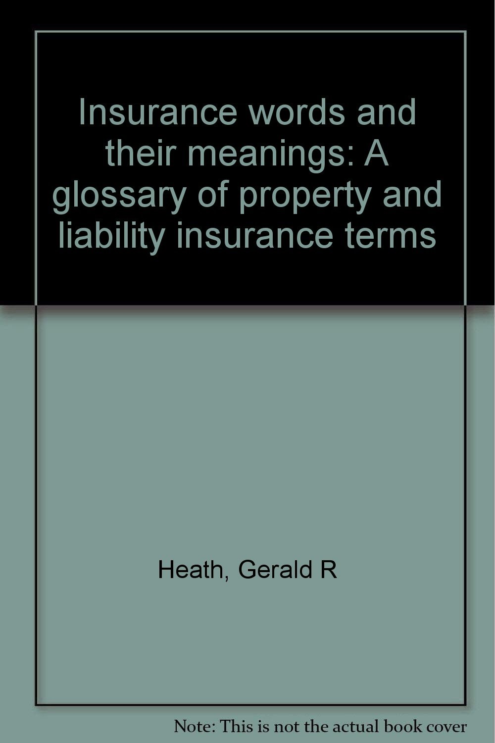 Insurance words and their meanings: A glossary of property and liability insurance terms