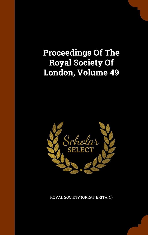 Proceedings Of The Royal Society Of London, Volume 49 PDF