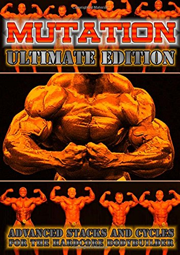 Download Mutation - Ultimate Edition - Advanced Stacks & Cycles for Hardcore Bodybuilders pdf