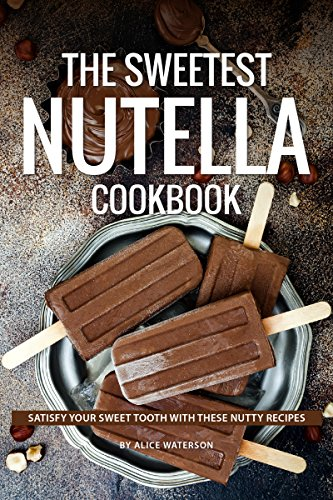 The Sweetest Nutella Cookbook: Satisfy Your Sweet Tooth with These Nutty Recipes Tasty Pretzel Treats