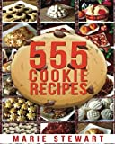 555 Cookie Recipes: Best Delicious Cookie Recipe Cookbook (Chocolate Cookie Recipes, Dessert Recipes, Festive Cookie Recipes, Christmas, Thanksgiving, Easy Baking Cookies)