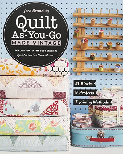 Quilt As-You-Go Made Vintage: 51 Blocks, 9 Projects, 3 Joining Methods (State Applique)