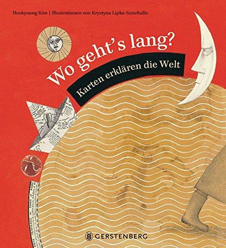 Wo geht's lang?: Karten erklären die Welt