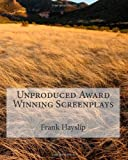 Unproduced Award Winning Screenplays, Frank Hayslip, 1467969591
