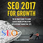 SEO 2017 for Growth: The Ultimate Guide to Learn Search Engine Optimization with Internet Marketing Tips Hörbuch von Lela Gibson Gesprochen von: Penny Scott-Andrews
