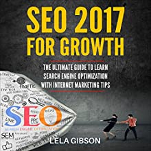 SEO 2017 for Growth: The Ultimate Guide to Learn Search Engine Optimization with Internet Marketing Tips Audiobook by Lela Gibson Narrated by Penny Scott-Andrews