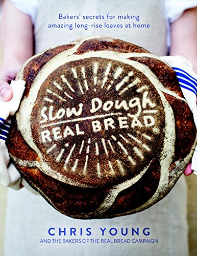Slow Dough: Real Bread: Baker's Secrets for Making Amazing Long-rise Loaves At Home by Chris Young