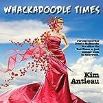 Whackadoodle Times | Kim Antieau