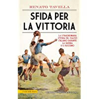 Sfida per la vittoria. La straordinaria storia del calcio italiano durante la guerra e il fascismo