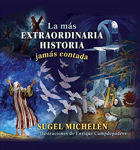 La mas extraordinaria historia jamas contada (Spanish Edition) [Sugel Michelen] (Tapa Dura)