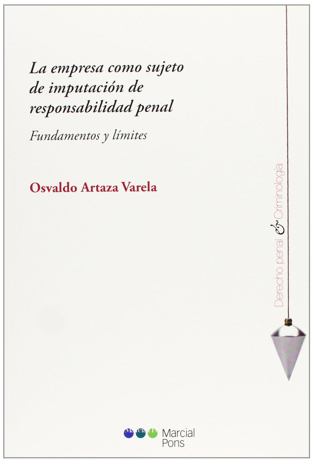 EMPRESA COMO SUJETO DE IMPUTACION DE RESPONSABILIDAD PENAL, LA. FUNDAMENTOS Y LIMITES: Osvaldo ARTAZA VARELA: 9788415664321: Amazon.com: Books