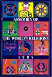 Assembly of the World's Religions, 1985, M. Darrol Bryant and John Maniatis, 0913757799