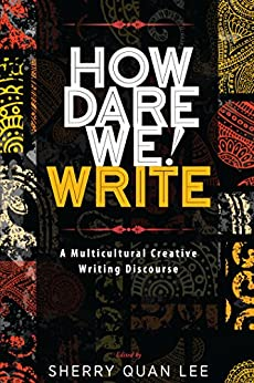 How Dare We! Write: A Multicultural Creative Writing Discourse by [Lee, Sherry Quan]