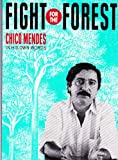 Fight for the Forest : Chico Mendes in His Own Words, Mendes, Chico and Gross, Tony, 0906156513
