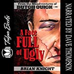 A Face Full Of Ugly: From the Misadventures of Butch Quick | Brian Knight