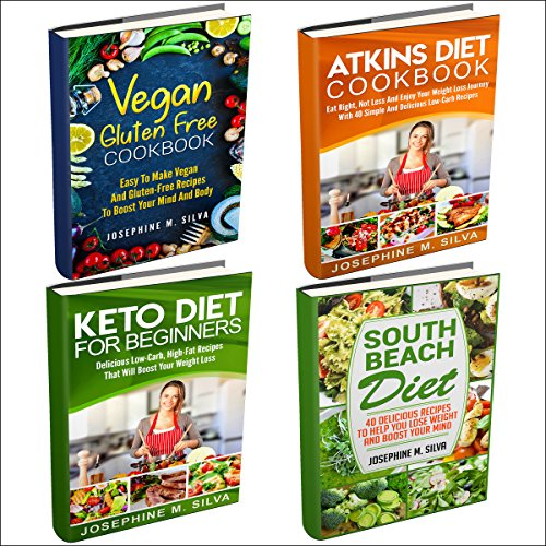 Weight Loss Diet Plans: 4 Manuscripts: Vegan Gluten Free Cookbook, Atkins Diet Cookbook, Keto Diet for Beginners, South Beach Diet by Josephine M. Silva