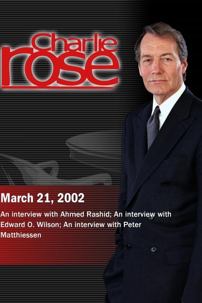 Charlie Rose with Ahmed Rashid; Edward O. Wilson; Peter Matthiessen (March 21, 2002)