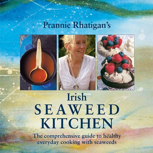 Irish Seaweed Kitchen: The Comprehensive Guide to Healthy Everyday Cooking with Seaweeds (Seaweed Healthy)