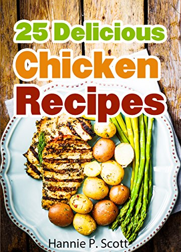 25 Delicious Chicken Recipes Kindle Edition By Hannie P Scott