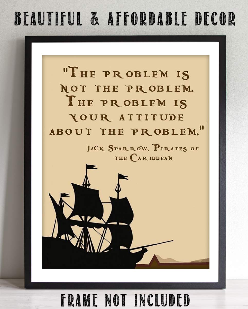 "Jack Sparrow Quotes Wall Art Sign- ""The Problem is Not the Problem""- 8 x 10"" Art Wall Print- Ready to Frame. Funny Home, Office & Class Décor. Great Attitude Adjuster from Pirates of the Caribbean."