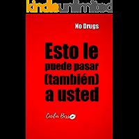 Esto le Puede Pasar a Usted: Camino a la prevención de consumo de drogas legales e ilegales.