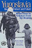 Yugoslavia, the Former and Future: Reflections by Scholars from the Region