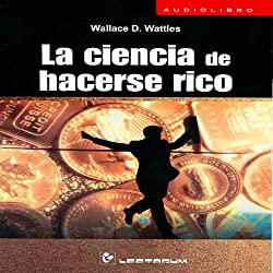 La Ciencia de Hacerse Rico [The Science of Getting Rich] (Spanish Edition)
