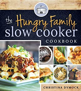 The Hungry Family Slow Cooker Cookbook by [Dymock, Christina]