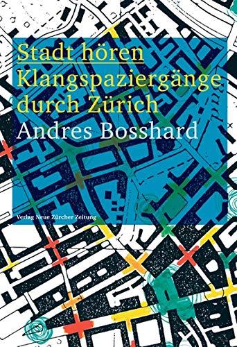 Stadt hören: Klangspaziergänge durch Zürich: Amazon.de: Bosshard, Andreas: Bücher