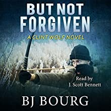 But Not Forgiven: Clint Wolf Mystery Series, Volume 2 Audiobook by BJ Bourg Narrated by J. Scott Bennett