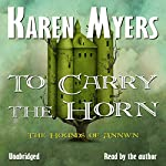 To Carry the Horn - A Virginian in Elfland: The Hounds of Annwn, Book 1 | Karen Myers