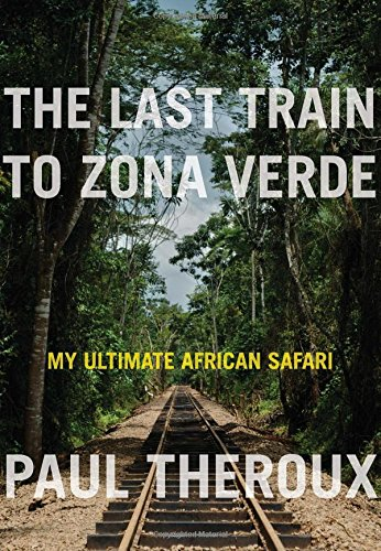 The Last Train to Zona Verde: My Ultimate African Safari (The Last Train West)