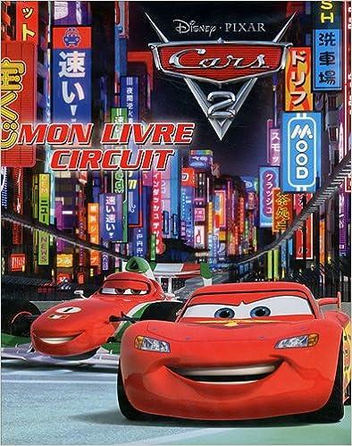 Livre gratuits en ligne Mon livre circuit Cars 2 pdf