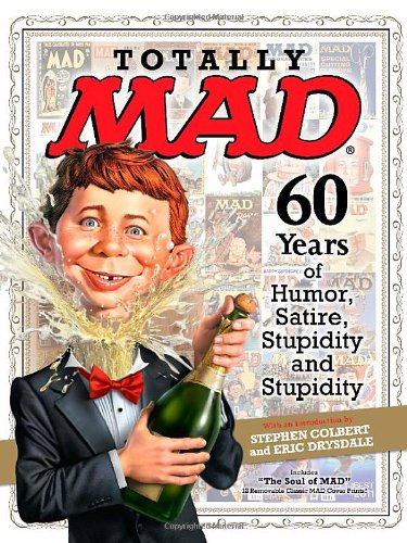 Totally MAD: 60 Years of Humor, Satire, Stupidity and Stupidity by Liberty Street