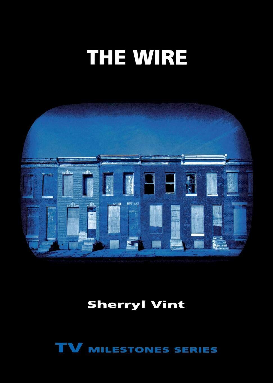 The Wire (TV Milestones Series): Sherryl Vint: 9780814335901