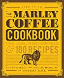 The Marley Coffee Cookbook: One Love, Many Coffees, and 100 Recipes