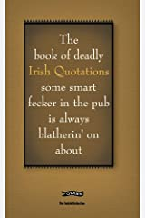The Book of Deadly Irish Quotations some smart fecker in the pub is always blatherin' on about (The Feckin' Collection) Hardcover