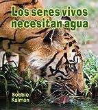 Los Seres Vivos Necesitan Agua, Bobbie Kalman, 0778786919
