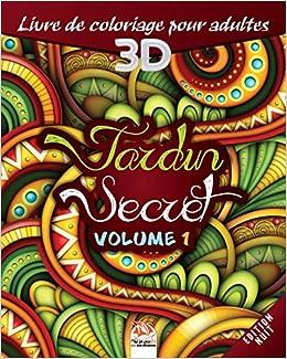 Jardin Secret Volume 1 Edition Nuit Livre De Coloriage Pour Adultes 3d Coloriage 3d 27 Illustrations A Colorier Jardin 3d Nuit French Edition Dar Beni Mezghana Dar Beni Mezghana 9781697376074 Amazon Com Books
