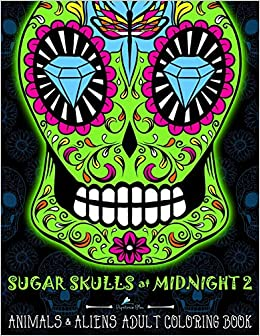 sugar skull styles adult coloring book fantastic alien skulls animal skulls and fantasy skulls
