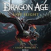 Dragon Age: Last Flight: Dragon Age Series, Book 5 | Liane Merciel