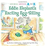 Eddie Elephant's Exciting Egg-Sitting, Barbara deRubertis, 1575653168