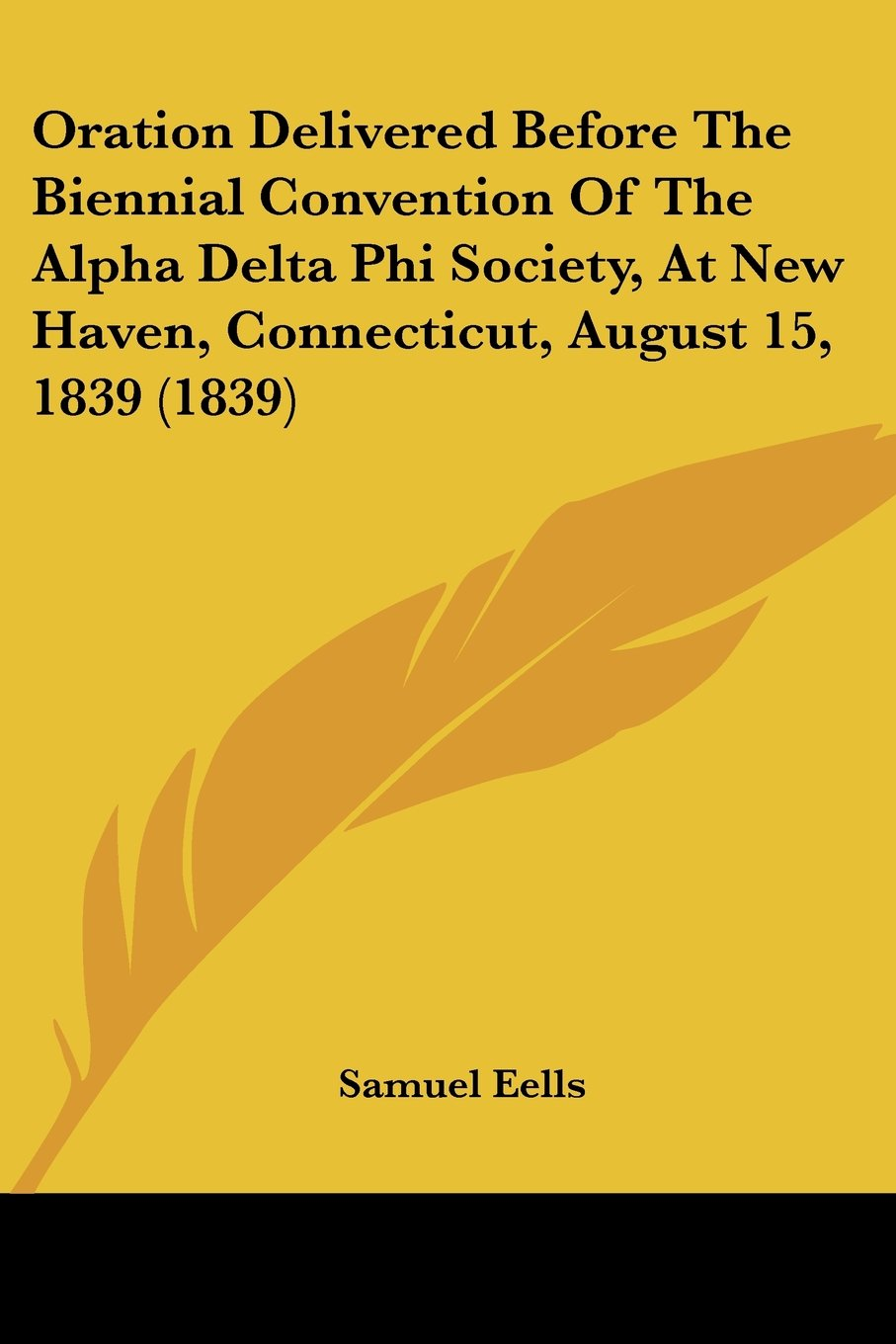 Download Oration Delivered Before The Biennial Convention Of The Alpha Delta Phi Society, At New Haven, Connecticut, August 15, 1839 (1839) ebook